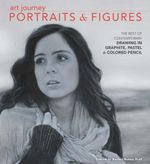 Art Journey Portraits and Figures : The Best of Contemporary Drawing in Graphite, Pastel and Colored Pencil