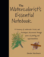 The Watercolorist's Essential Notebook - Gordon Mackenzie