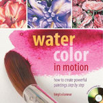Watercolor in Motion : How to Create Powerful Paintings Step by Step - Birgit O'Connor