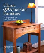Classic American Furniture : 20 Elegant Shaker and Arts & Crafts Projects - Christopher Schwarz