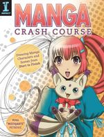 Manga Crash Course : Drawing Manga Characters and Scenes from Start to Finish - Mina Petrovic