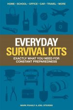 Everyday Survival Kits : Exactly What You Need for Constant Preparedness - Mark Puhaly