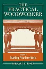 The Practical Woodworker: Volume 3 : The Art & Practice of Woodworking