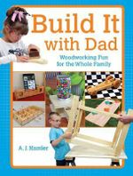 Build it with Dad : 24 Fun & Easy Projects You Can Do Together - A. J. Hamler