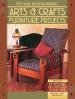 Popular Woodworking's Arts & Crafts Furniture Projects : 42 Designs for Every Room in Your Home