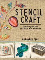 Stencil Craft : Techniques for Fashion, Art and Home - Margaret Peot