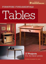Furniture Fundamentals - Making Tables : 17 Projects and Skill-Building Advice - Editors of Popular Woodworking