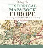 The Family Tree Historical Maps Book - Europe : A Country-by-Country Atlas of European History, 1700s-1900s - Allison Dolan