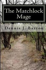 The Matchlock Mage - Dennis J Barton