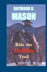 Ride the Hellfire Trail : A Quirt Adams Adventure - Raymond D Mason