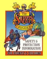 The Safety Crusaders : Safety & Protection Information for Parents and Children - Brian Cox