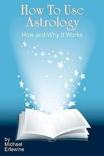 How to Use Astrology : How and Why It Works - Michael Erlewine