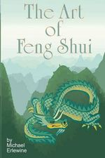 The Art of Feng Shui : Interior and Exterior Space - Michael Erlewine