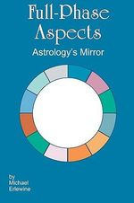 Full-Phase Aspects : Astrology's Mirror - Michael Erlewine