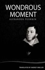 Wondrous Moment : Selected Poetry of Alexander Pushkin - Andrey Kneller