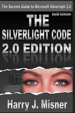 The Silverlight Code 2.0 Edition - B &w Edition : The Secrets Guide to Microsoft Silverlight 2.0 - Harry J Misner