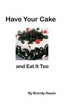 Have Your Cake : And Eat It Too! - Brandy House