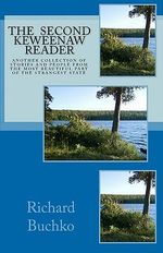 The Second Keweenaw Reader : Another Collection of Stories and People from the Most Beautiful Part of the Strangest State. - Richard Buchko, Jr