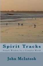 Spirit Tracks : Simple Wisdom for a Complex World - John McIntosh