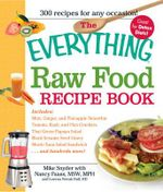 The Everything Raw Food Recipe Book : Mint-Green Pineapple Smoothie, Tomato, Basil, and Flax Crackers, Thai Green Papaya Salad, Black Sesame Seed Gravy, Mock-Tuna Salad Sandwich.... and Hundreds More! - Mike Snyder