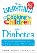 The Everything Guide to Cooking for Children with Diabetes : From everyday meals to holiday treats; how to prepare foods your child will love to eat - Moira McCarthy