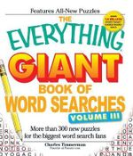 The Everything Giant Book of Word Searches, Volume III : More Than 300 New Puzzles for the Biggest Word Search Fans - Charles Timmerman