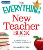 The Everything New Teacher Book : A Survival Guide for the First Year and Beyond - Melissa Kelly