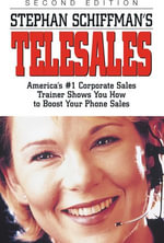 Stephan Schiffman's Telesales : America's #1 Corporate Sales Trainer Shows You How to Boost Your Phone Sales - Stephan Schiffman