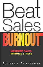 Beat Sales Burnout : Maximize Sales, Minimize Stress - Stephan Schiffman