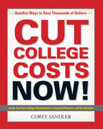 Cut College Costs Now! : Surefire Ways to Save Thousands of Dollars - Corey Sandler
