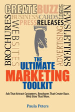 The Ultimate Marketing Toolkit : Ads That Attract Customers. Brochures That Create Buzz. Websites That Wow - Paula Peters