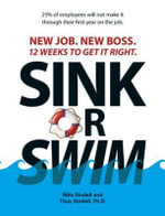 Sink Or Swim! : New Job. New Boss. 12 Weeks to Get It Right. - Milo Sindell