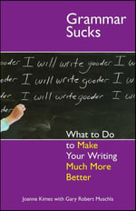 Grammar Sucks : What to Do to Make Your Writing Much More Better - Joanne Kimes