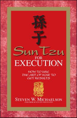 Sun Tzu For Execution : How to Use the Art of War to Get Results - Steven W. Michaelson