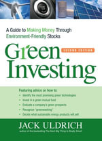 Green Investing : A Guide to Making Money through Environment Friendly Stocks - Jack Uldrich