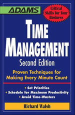 Time Management : Proven Techniques for Making Every Minute Count - Richard Walsh