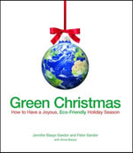 Green Christmas : How to Have a Joyous, Eco-Friendly Holiday Season - Jennifer Basye Sander