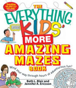 The Everything Kids' More Amazing Mazes Book : Wind your way through hours of adventurous fun! - Beth L. Blair