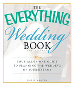 The Everything Wedding Book : Your All-In-One Guide to Planning the Wedding of Your Dreams - Katie Martin