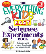 The Everything Kids' Easy Science Experiments Book : Explore the world of science through quick and fun experiments! - J. Elizabeth Mills