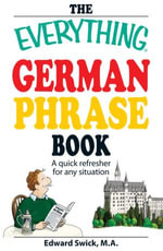 The Everything German Phrase Book : A quick refresher for any situation - Edward Swick