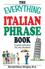 The Everything Italian Phrase Book : A quick refresher for any situation - Ronald Glenn Wrigley