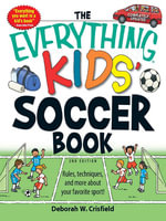 The Everything Kids' Soccer Book : Rules, techniques, and more about your favorite sport! - Deborah W Crisfield