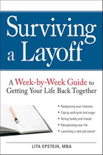 Surviving a Layoff : A Week-by-Week Guide to Getting Your Life Back Together - Lita Epstein