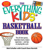 The Everything Kids' Basketball Book : The all-time greats, legendary teams, today's superstars - and tips on playing like a pro - Bob Schaller