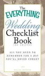 The Everything Wedding Checklist Book : 3rd Edition -All You Need to Remember for a Day You'll Never Forget - Holly Lefevre