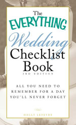 The Everything Wedding Checklist Book, 3rd Edition : All you need to remember for a day you'll never forget - Holly Lefevre