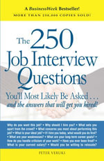 The 250 Job Interview Questions : You'll Most Likely Be Asked...and the Answers That Will Get You Hired! - Peter Veruki