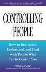 Controlling People : How to Recognize, Understand, and Deal With People Who Try to Control You - Patricia Evans