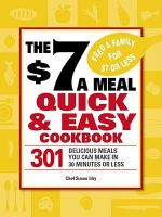 The $7 a Meal Quick & Easy Cookbook : 301 Delicious Meals You Can Make in 30 Minutes or Less - Chef Susan Irby